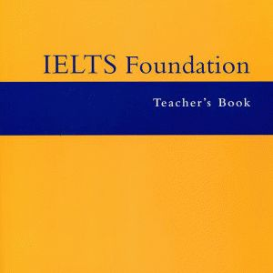 IELTS Foundation (Band 4-5.5) Teachers Book