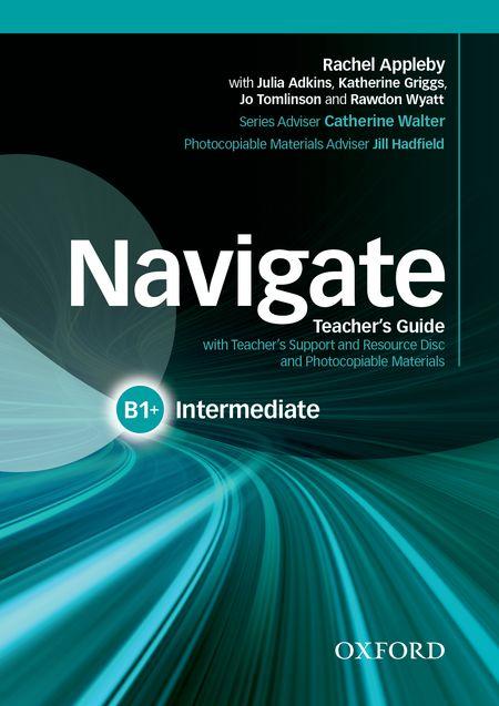 Navigate Intermediate B1+ Teacher's Guide with Teacher's Support and Resource Disc