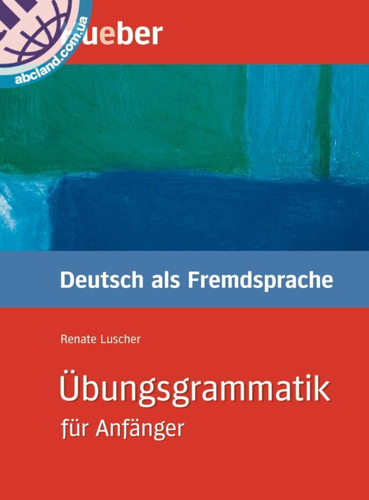 Übungsgrammatik für Anfänger. Lehr- und Übungsbuch
