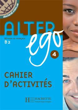 Alter Ego : Niveau 4 Cahier d'activites