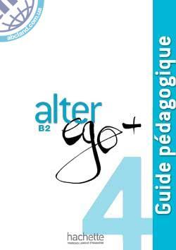 Alter Ego + : Niveau 4 Guide pedagogique