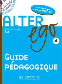 Alter Ego : Niveau 4 Guide pedagogique