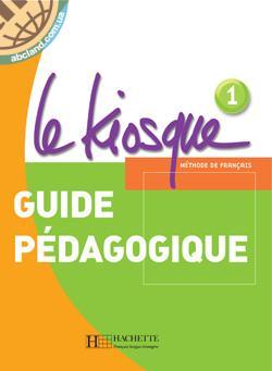 Le Kiosque : Niveau 1 Guide pedagogique