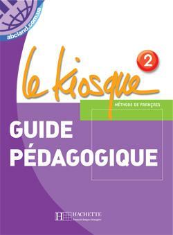 Le Kiosque : Niveau 2 Guide pedagogique