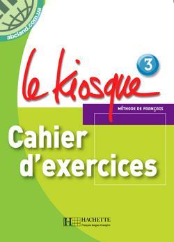 Le Kiosque : Niveau 3 Cahier d'exercices