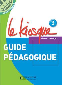 Le Kiosque : Niveau 3 Guide pedagogique