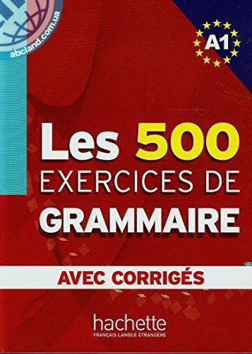 Les 500 Exercices de Grammaire A1