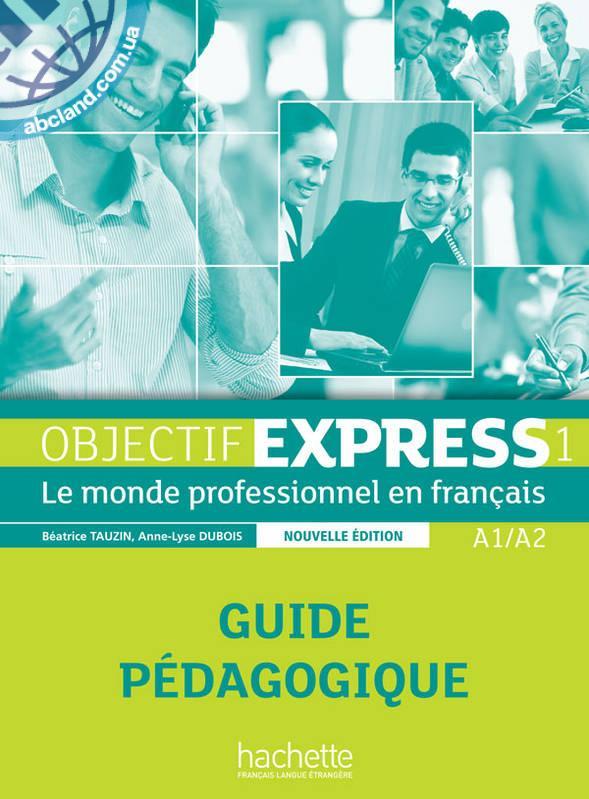 Objectif Express NE : Niveau 1 Guide pedagogique
