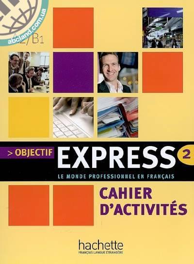 Objectif Express : Niveau 2 Cahier d'activites