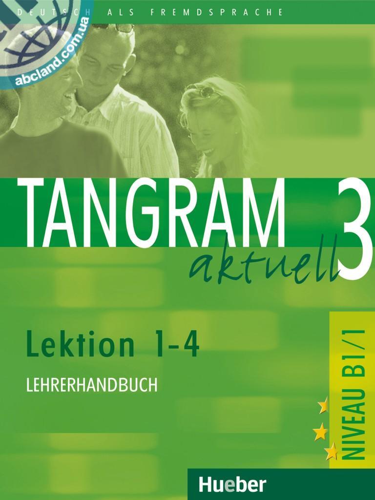Tangram aktuell 3 – Lektion 1–4. Lehrerhandbuch