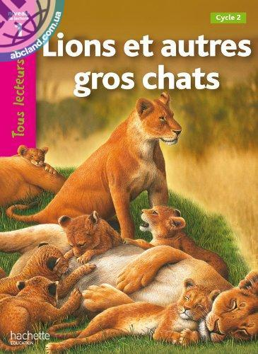 Tous Lecteurs ! Lions et autres gros chats (Niveau 1)