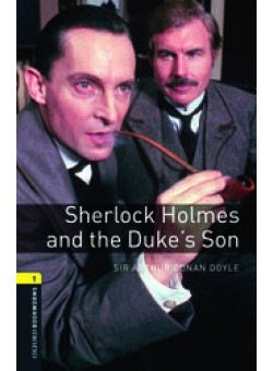 Oxford Bookworms Library 3Edition Level 1 Sherlock Holmes and the Duke's Son