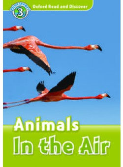 Oxford Read and Discover 3: Animals in the Air
