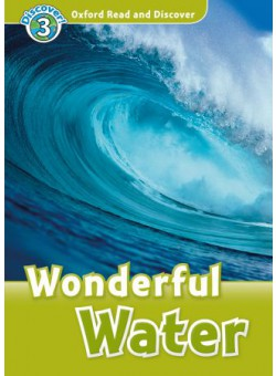 Oxford Read and Discover 3: Wonderful Water
