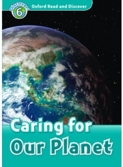 Oxford Read and Discover 6: Caring For Our Planet