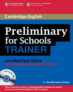 Cambridge Preliminary for Schools Trainer Six Practice Tests + key + Teacher's Notes + Audio CDs