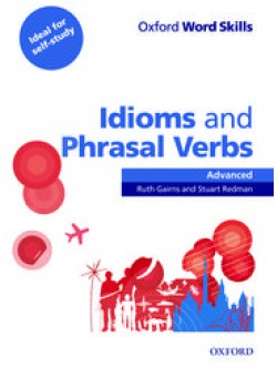 Oxford Word Skills: Idioms and Phrasal Verbs Advanced with answer key