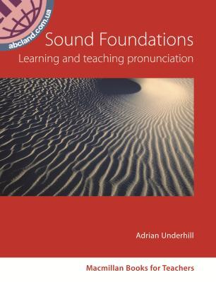 Sound Foundations. Learning and Teaching Pronunciation