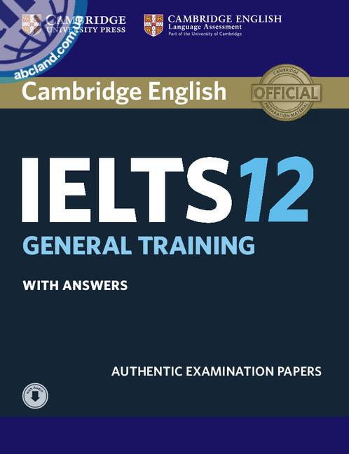 Cambridge IELTS 12 General Student's Book + key + Downloadable Audio