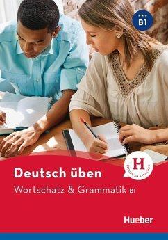 Wortschatz & Grammatik B1 Deutsch üben