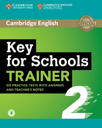 Cambridge Key for Schools Trainer 2 — 6 Practice Tests + key + Teacher's Notes + Audio(Out of print)